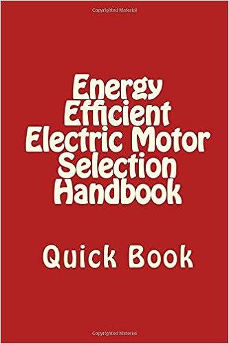 Energy Efficient Electric Motor Selection Handbook: Quick Book: A