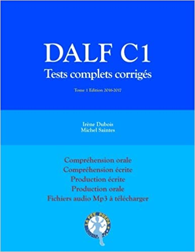 DALF C1 Tests complets corrigés: Compréhension orale, compréhension écrite, production écrite, production orale