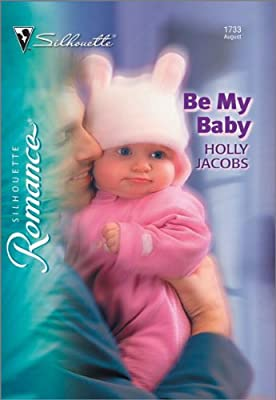 Be My Baby (Silhouette Romance)