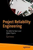 Project Reliability Engineering: Pro Skills for Next Level Maker Projects Front Cover