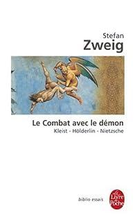 Le combat avec le démon : Kleist, Hölderlin, Nietzsche, Zweig, Stefan (1881-1942)
