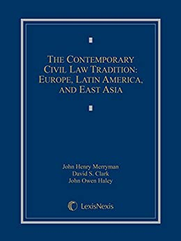 The Contemporary Civil Law Tradition: Europe, Latin America, and East Asia, Cases and Materials by [Merryman, John Henry, Clark, David S., Haley, John Owen]