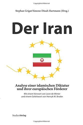 Der Iran. Analyse einer islamischen Diktatur und ihrer europäischen Förderer Taschenbuch – 22. Dezember 2009 Stephan Grigat Simone Dinah Hartmann StudienVerlag 3706545993