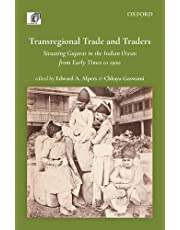 Transregional Trade and Traders: Situating Gujarat in the Indian Ocean from Early Times to 1900