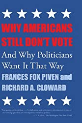 Why Americans Still Don't Vote: And Why Politicians Want It That Way (New Democracy Forum)
