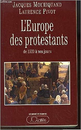 Amazon Fr L Europe Des Protestants Mouriquand Jacques Pivot Laurence Livres