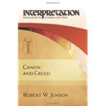 Canon and Creed (Interpretation) (Interpretation: Resources for the Use of Scripture in the Church)