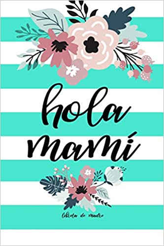 Amazon.com: Hola Mami Libreta De Madre: Libreta Para Mama ...
