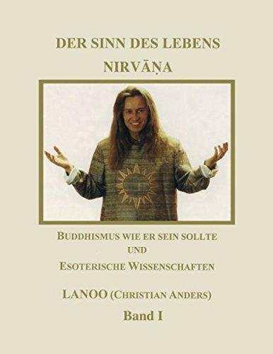Der Sinn des Lebens Nirvana 1. Buddhismus wie er sein sollte und esoterische Wissenschaften (Book on Demand)