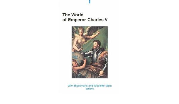 bdca422aae9 The World of Emperor Charles V: W. P. Blockmans, Nicolette Mout ...
