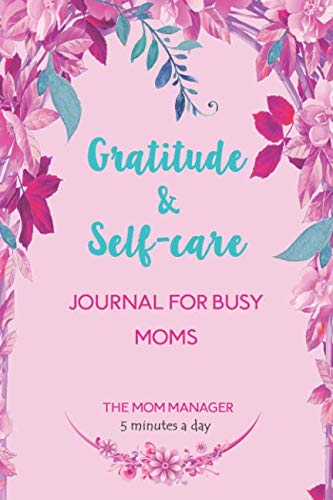 Gratitude and Self-care Journal for Busy Moms: The Mom Manager