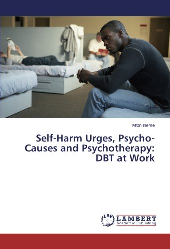 Read Online Self-Harm Urges, Psycho-Causes and Psychotherapy: DBT at Work ebook