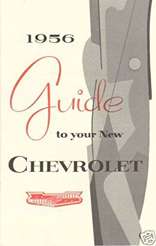 (STEP-BY-STEP 1956 CHEVROLET CARS OWNERS INSTRUCTION & OPERATING MANUAL - Bel Air, One-Fifty 150, Two-Ten 210, Sedan Delivery, Station Wagon, Nomand. CHEVY 57)