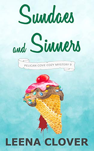 Sundaes and Sinners: A Cozy Murder Mystery (Pelican Cove Cozy Mystery Series Book 9) by [Clover, Leena]