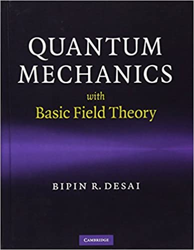 Quantum mechanics with basic field theory bipin r desai quantum mechanics with basic field theory 1st edition fandeluxe Images