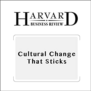 Cultural Change That Sticks (Harvard Business Review) Periodical
