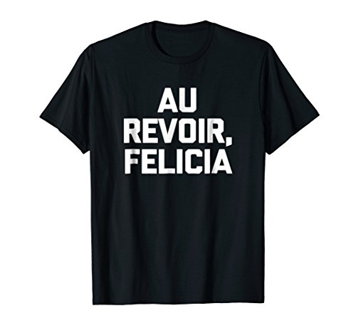 Au Revoir, Felicia T-Shirt funny saying French shirt - With Sayings French Tshirts