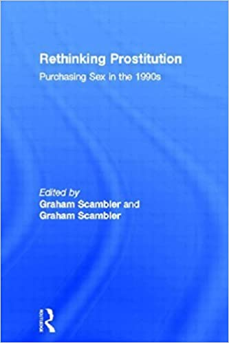 Rethinking Prostitution: Purchasing Sex in the 1990s by Graham Scambler (1996-05-12)