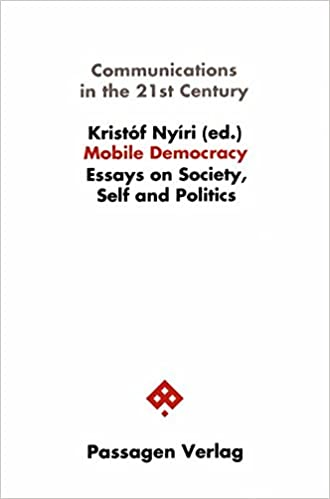 mobile democracy essays on society self and politics kristof  mobile democracy essays on society self and politics kristof nyiri 9783851656183 com books