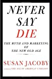 Never Say Die, Susan Jacoby, 0307377946