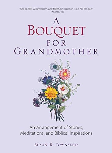 A Bouquet for Grandmother: An Arrangement of Stories, Meditations, and Biblical Inspirations