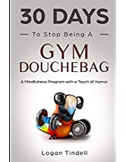 30 Days to Stop Being a Gym Douchebag: A Mindfulness Program with a Touch of Humor