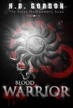 Blood Warrior: a vampire urban fantasy (The Alexa Montgomery Saga Book 1) by [Gordon, H. D.]