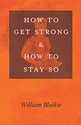 How to Get Strong and How to Stay So [Blaikie, William] (Tapa Blanda)