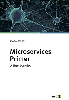 Microservices Primer: A Short Overview by [Wolff, Eberhard]