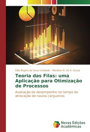 Teoria das Filas: uma Aplicao para Otimizao de Processos: Avaliao de desempenho no tempo de atracao de navios cargueiros (Portuguese Edition)