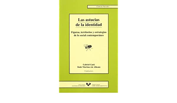 Las astucias de la identidad. Figuras, territorios y estrategias de lo social contemporáneo Serie de Ciencias Sociales: Amazon.es: Gabriel Gatti Casal de ...