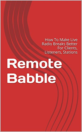 Remote Babble: How To Make Live Radio Breaks Better For Clients, Listeners, Stations por Todd Eflin