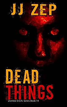 Dead Things: A Post Apocalyptic Zombie Thriller (Zombie D.O.A. Book 14) by [Zep, JJ]
