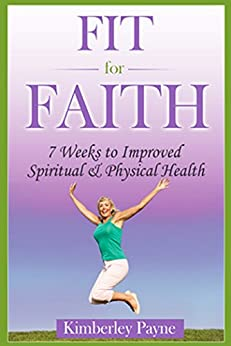 Fit for Faith: 7 weeks to improved spiritual and physical health by [Payne, Kimberley]