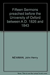Fifteen sermons preached before the University of Oxford, between A.D. 1826 and A.D. 1843 (The works of Cardinal Newman)