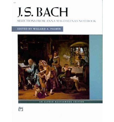 Magdalena Bach Book Anna ([(J. S. Bach: Selections from Anna Magdalena's Notebook )] [Author: Willard A. Palmer] [Feb-2000])