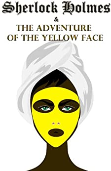 Sherlock Holmes and the Adventure of the Yellow Face (Illustrated) by [Doyle, Sir Arthur Conan]