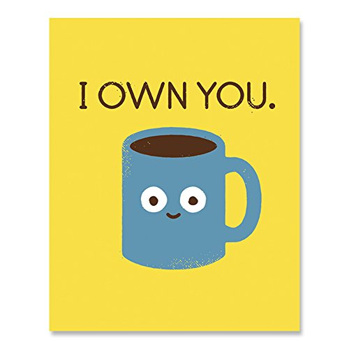 Coffee Art Print I Own You Funny Coffee Caffeine Addiction Wall Poster Cup of Joe Latte Espresso Java Breakfast Cafe Restaurant Home Decor