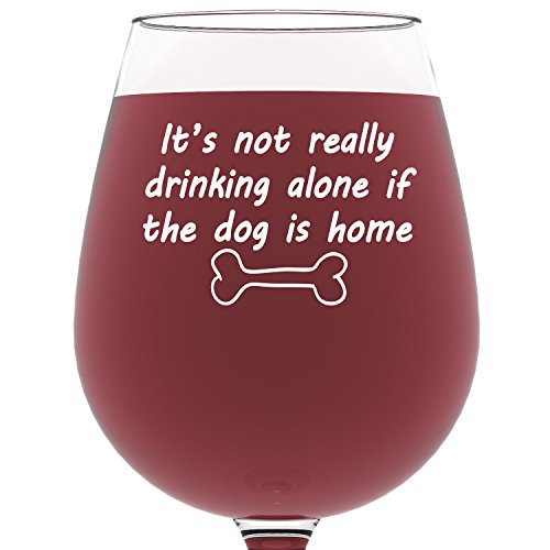 If The Dog Is Home Funny Wine Glass - Best Christmas Gifts For Pet Lover or Owner - Unique Gift For Men and Women Him or Her - Birthday Present Idea For a Mom, Dad, Girlfriend, Boyfriend, Friend