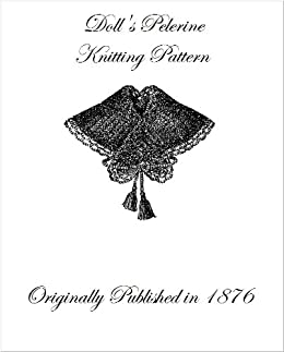 Victorian Dolls Pelerine Knitting Pattern from 1876 - Kindle edition