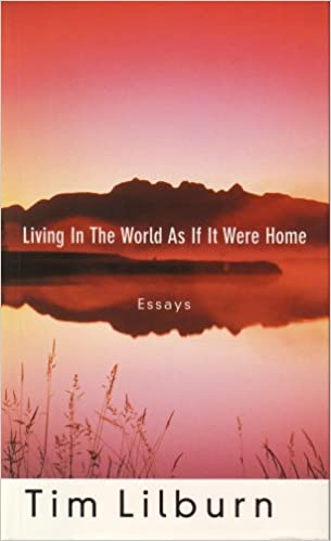 living in the world as if it were home essays lilburn tim lee  living in the world as if it were home essays lilburn tim lee dennis 9781896951140 aesthetics