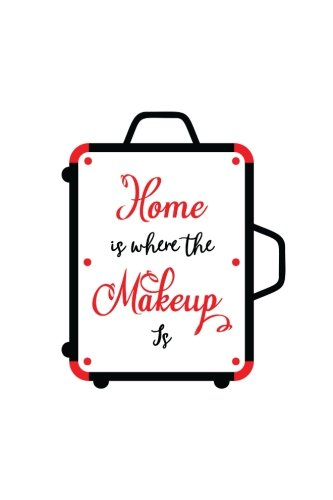 Read Online Home is Where the Makeup Is: Cosmetic Quote Lipstick Lovers - 150 Lined Journal Pages Planner Notebook with Train Case on the Cover PDF