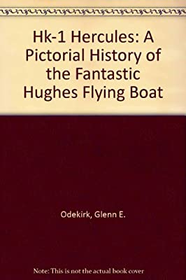 Hk-1 Hercules: A Pictorial History of the Fantastic Hughes Flying Boat