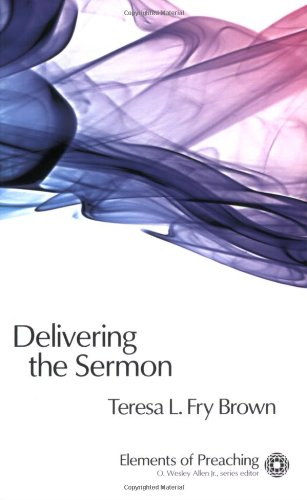 Books : Delivering the Sermon: Voice, Body, and Animation in Proclamation (Elements of Preaching) (Elements of Preaching)