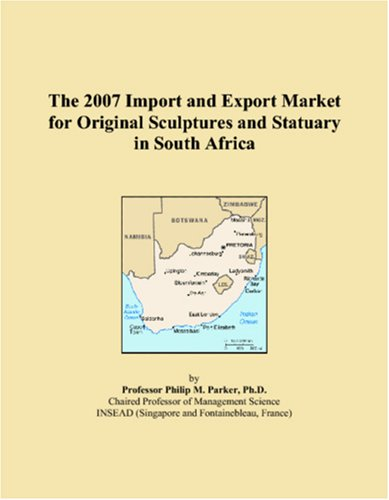 Read Online The 2007 Import and Export Market for Original Sculptures and Statuary in South Africa pdf epub