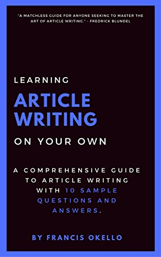 Learning Article Writing on Your Own: A comprehensive Guide to Article Writing with 10 Sample Questions and Answers (Guides Book 2017001)