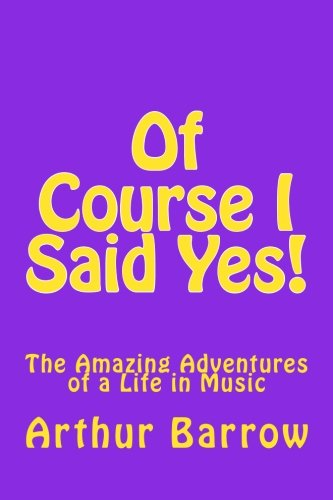 Of Course I Said Yes!: The Amazing Adventures of a Life in Music -