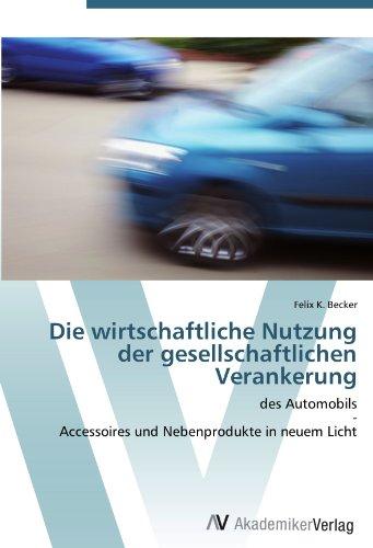 Die wirtschaftliche Nutzung der gesellschaftlichen Verankerung: des Automobils  -  Accessoires und Nebenprodukte in neuem Licht (German Edition)
