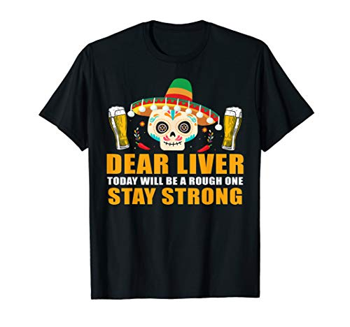 Dear Liver Today Will Be A Rough One Cinco De Mayo Tshirt -