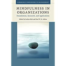 Mindfulness in Organizations: Foundations, Research, and Applications (Cambridge Companions to Management)